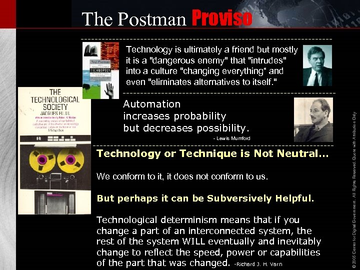 The Postman Proviso Automation increases probability but decreases possibility. - Lewis Mumford Technology or