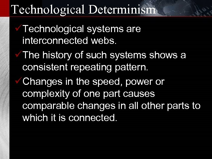 Technological Determinism üTechnological systems are interconnected webs. üThe history of such systems shows a