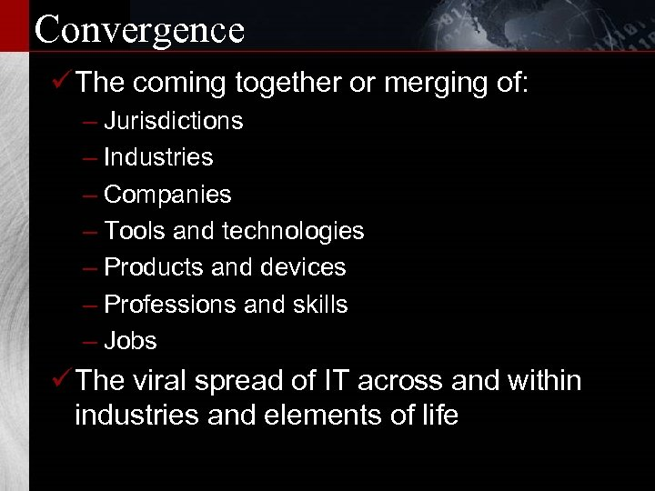 Convergence ü The coming together or merging of: – Jurisdictions – Industries – Companies