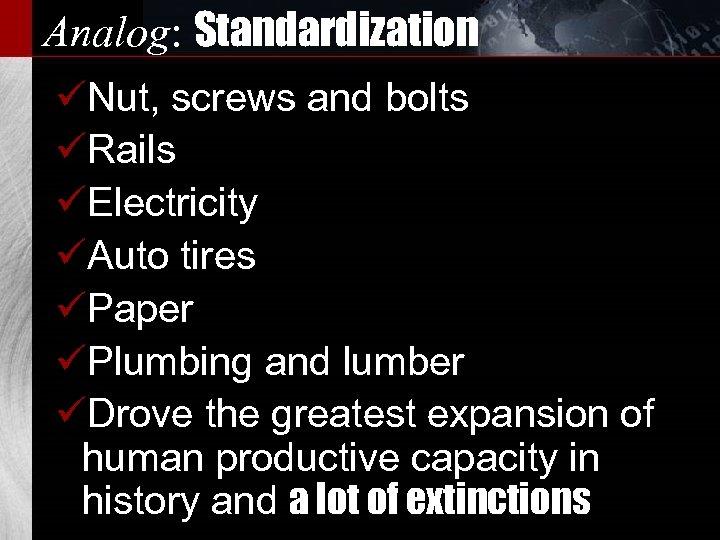Analog: Standardization üNut, screws and bolts üRails üElectricity üAuto tires üPaper üPlumbing and lumber