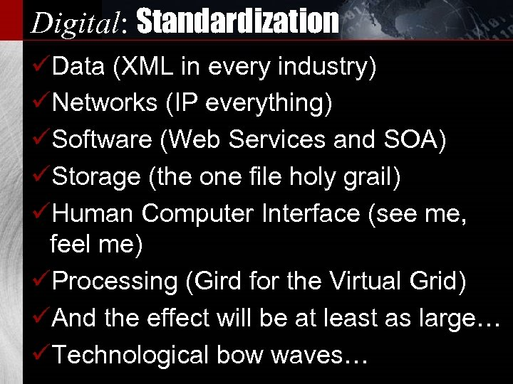 Digital: Standardization üData (XML in every industry) üNetworks (IP everything) üSoftware (Web Services and