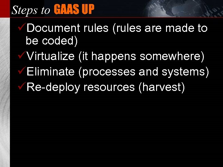 Steps to GAAS UP üDocument rules (rules are made to be coded) üVirtualize (it