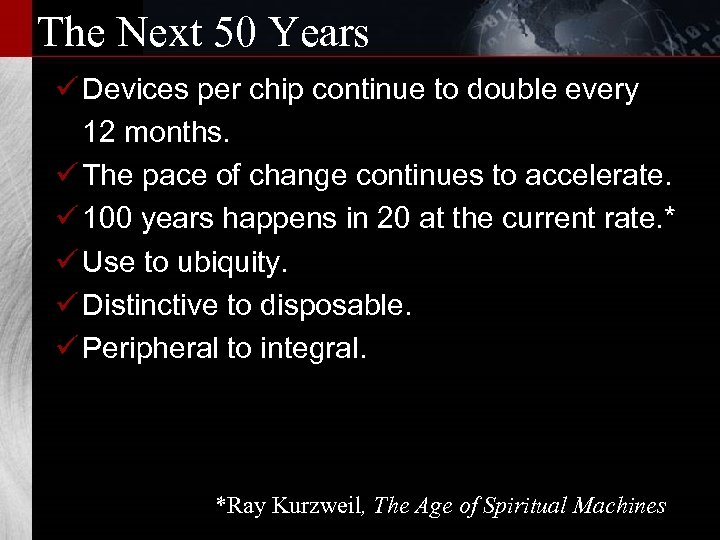 The Next 50 Years ü Devices per chip continue to double every 12 months.