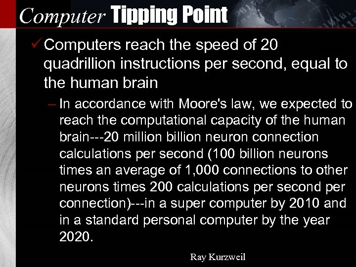 Computer Tipping Point ü Computers reach the speed of 20 quadrillion instructions per second,