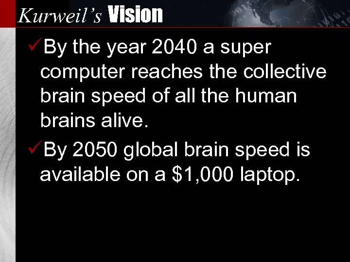 Kurweil's Vision üBy the year 2040 a super computer reaches the collective brain speed