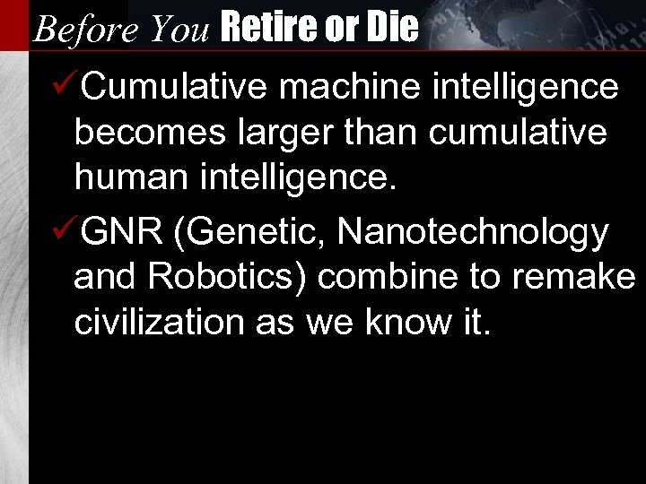 Before You Retire or Die üCumulative machine intelligence becomes larger than cumulative human intelligence.