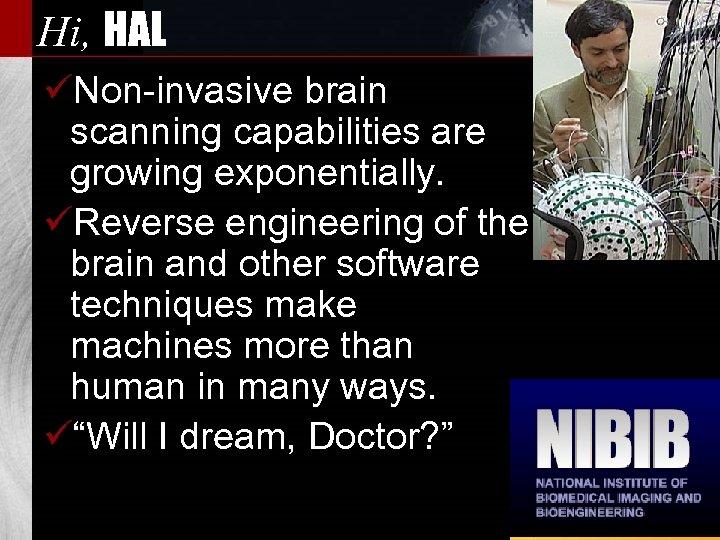 Hi, HAL üNon-invasive brain scanning capabilities are growing exponentially. üReverse engineering of the brain