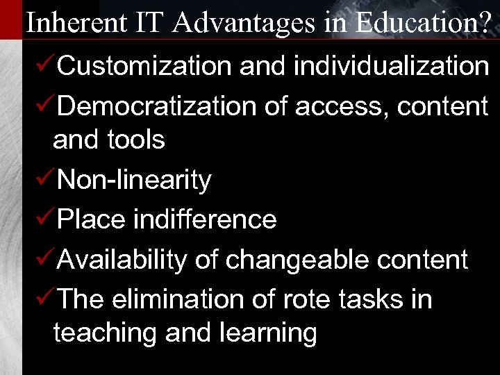 Inherent IT Advantages in Education? üCustomization and individualization üDemocratization of access, content and tools