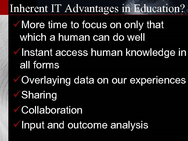 Inherent IT Advantages in Education? üMore time to focus on only that which a
