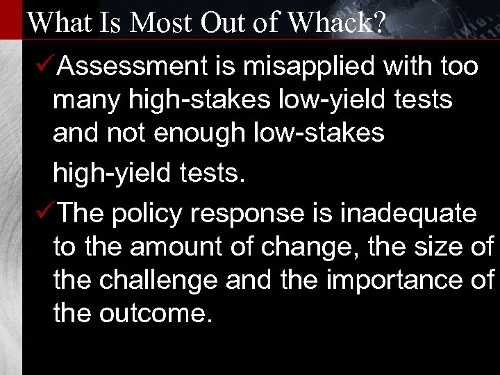 What Is Most Out of Whack? üAssessment is misapplied with too many high-stakes low-yield