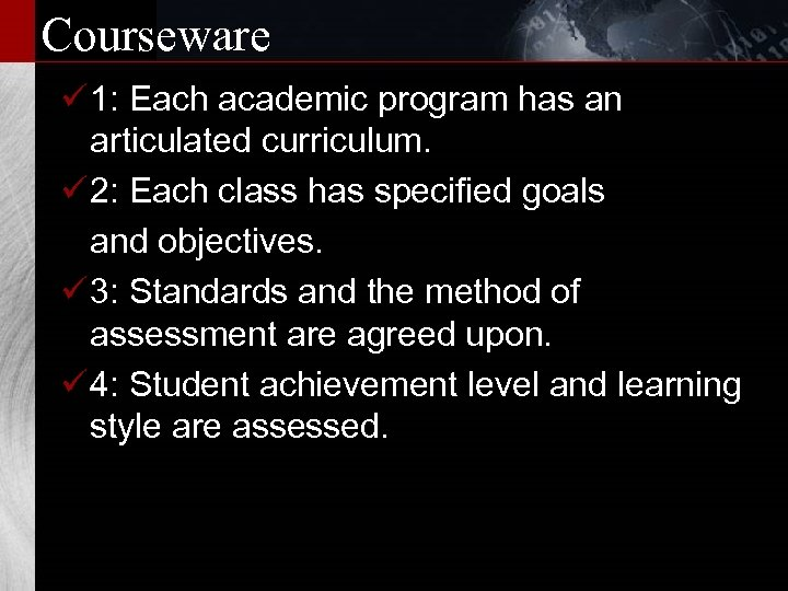 Courseware ü 1: Each academic program has an articulated curriculum. ü 2: Each class