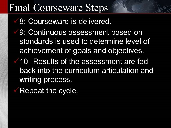 Final Courseware Steps ü 8: Courseware is delivered. ü 9: Continuous assessment based on