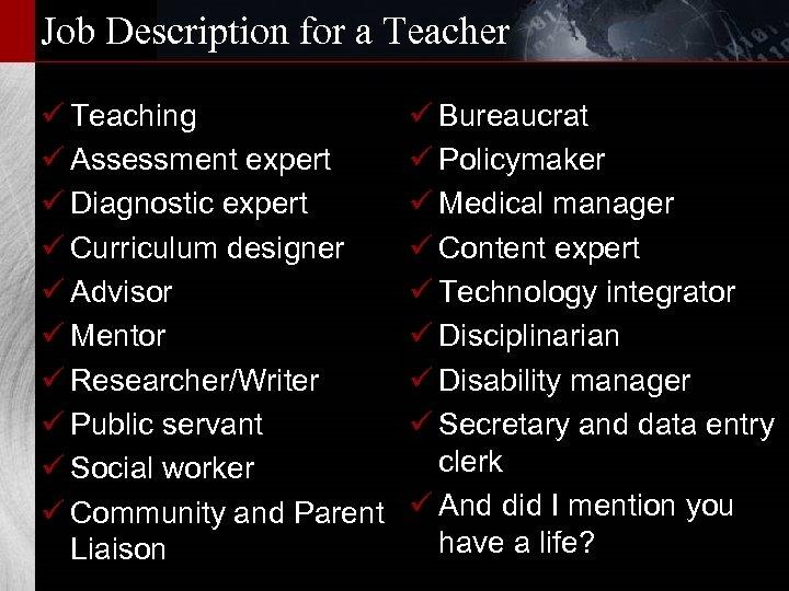 Job Description for a Teacher ü Teaching ü Assessment expert ü Diagnostic expert ü
