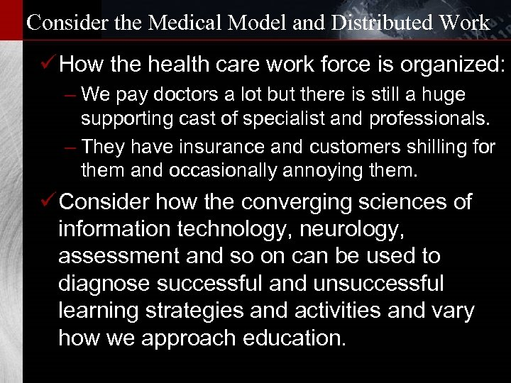 Consider the Medical Model and Distributed Work ü How the health care work force
