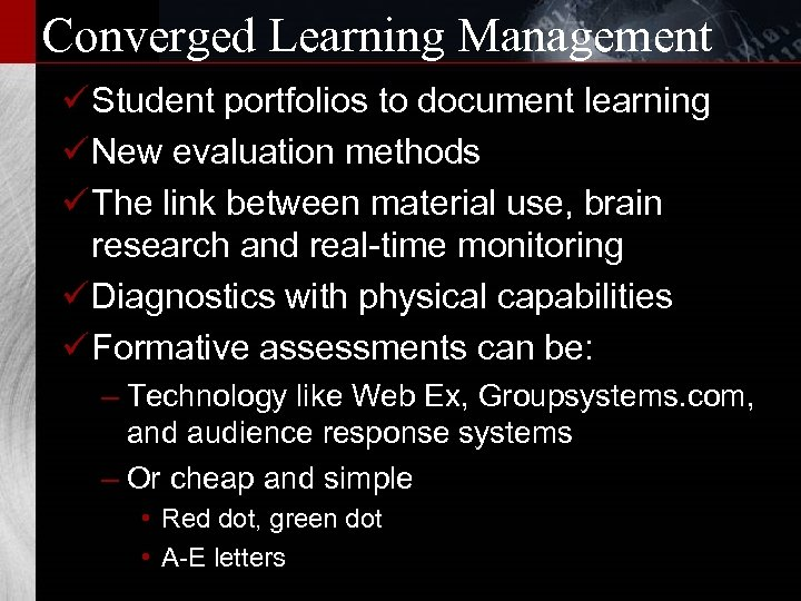 Converged Learning Management ü Student portfolios to document learning ü New evaluation methods ü