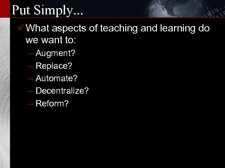 Put Simply. . . ü What aspects of teaching and learning do we want