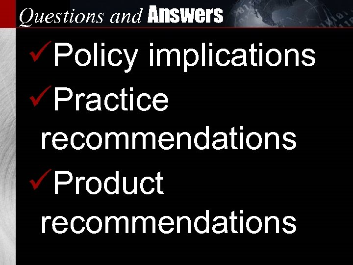 Questions and Answers üPolicy implications üPractice recommendations üProduct recommendations