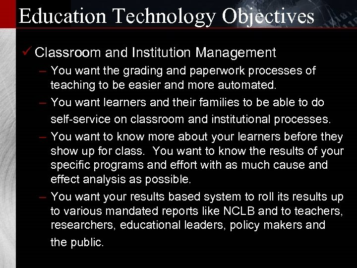 Education Technology Objectives ü Classroom and Institution Management – You want the grading and