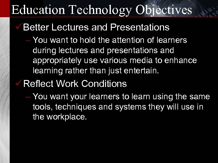 Education Technology Objectives ü Better Lectures and Presentations – You want to hold the