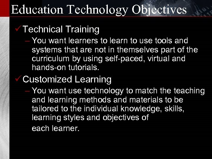 Education Technology Objectives ü Technical Training – You want learners to learn to use