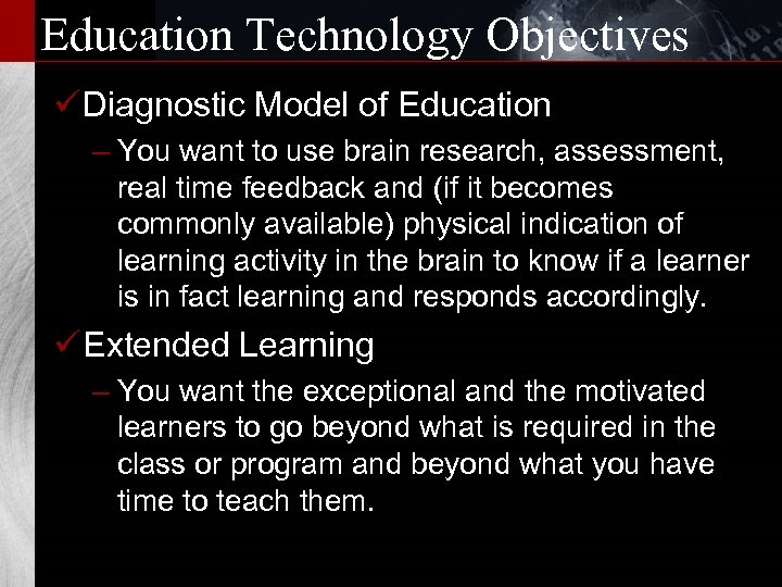 Education Technology Objectives ü Diagnostic Model of Education – You want to use brain
