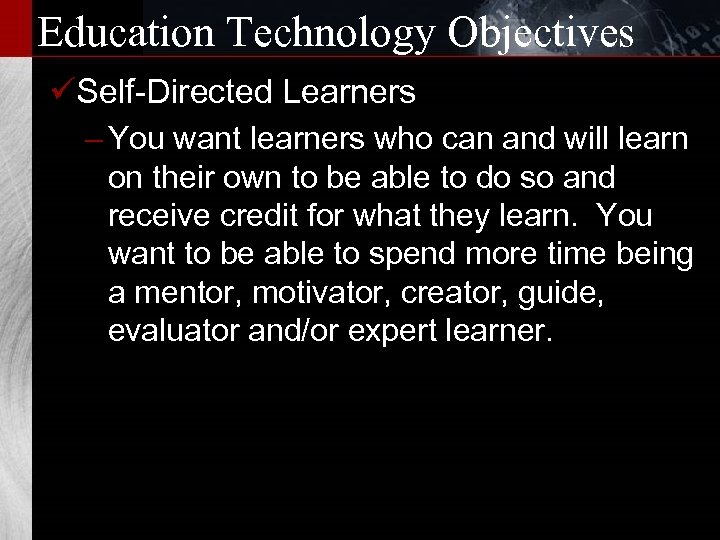 Education Technology Objectives üSelf-Directed Learners – You want learners who can and will learn