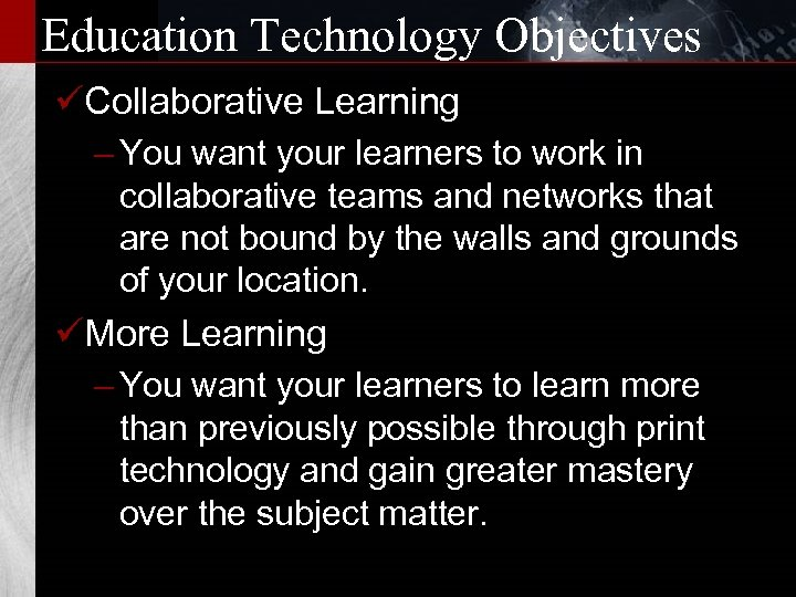 Education Technology Objectives üCollaborative Learning – You want your learners to work in collaborative