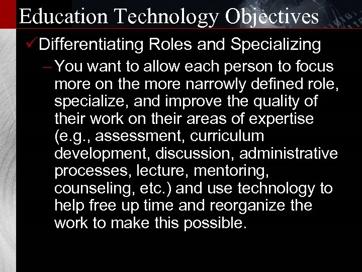 Education Technology Objectives üDifferentiating Roles and Specializing – You want to allow each person