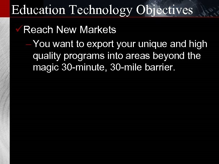 Education Technology Objectives üReach New Markets – You want to export your unique and