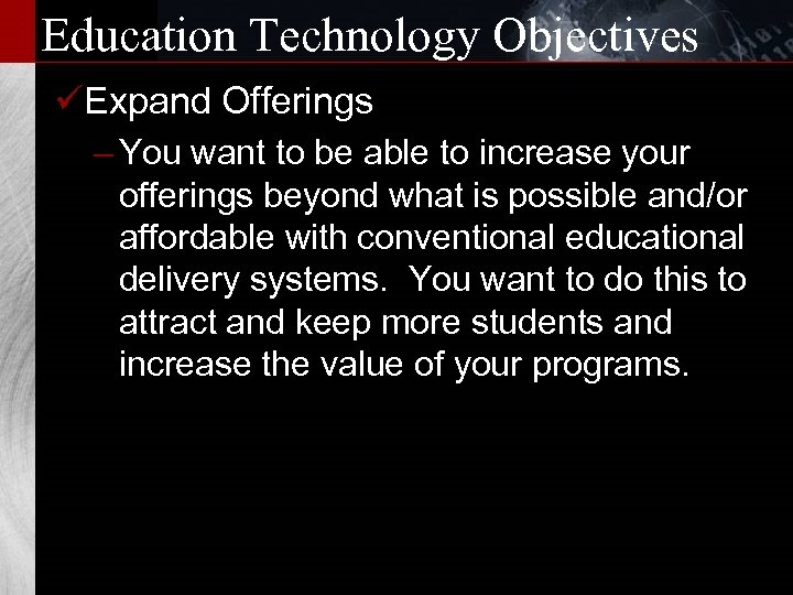 Education Technology Objectives üExpand Offerings – You want to be able to increase your