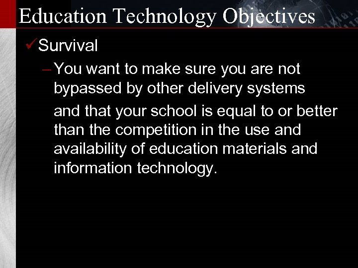 Education Technology Objectives üSurvival – You want to make sure you are not bypassed