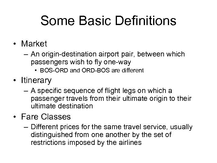 Some Basic Definitions • Market – An origin-destination airport pair, between which passengers wish