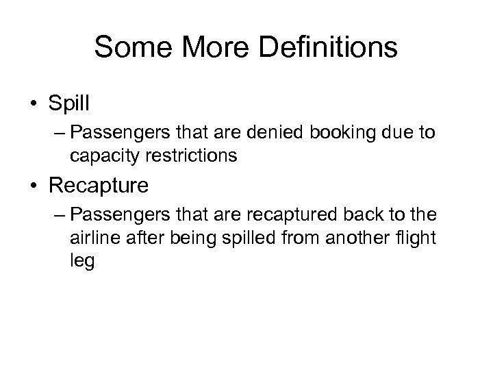 Some More Definitions • Spill – Passengers that are denied booking due to capacity