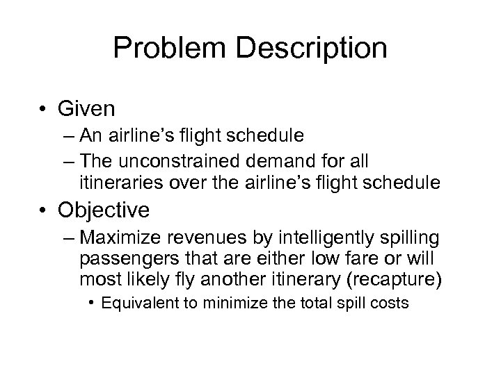 Problem Description • Given – An airline's flight schedule – The unconstrained demand for