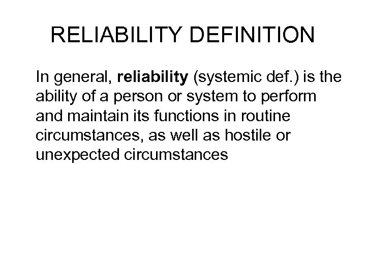 RELIABILITY DEFINITION In general, reliability (systemic def. ) is the ability of a person