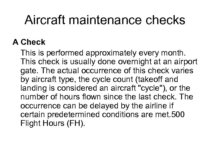 Aircraft maintenance checks A Check This is performed approximately every month. This check is