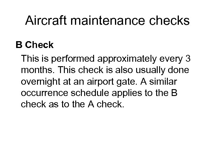 Aircraft maintenance checks B Check This is performed approximately every 3 months. This check