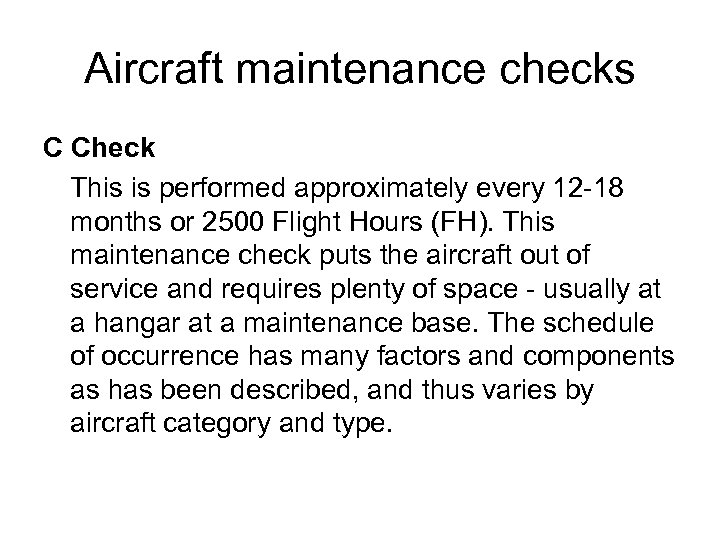 Aircraft maintenance checks C Check This is performed approximately every 12 -18 months or