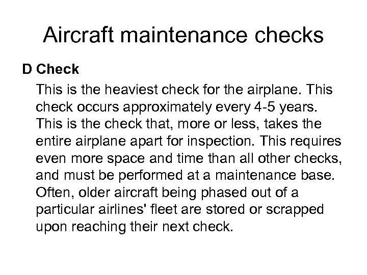 Aircraft maintenance checks D Check This is the heaviest check for the airplane. This