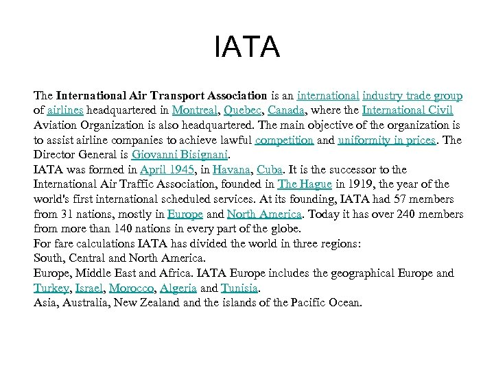 IATA The International Air Transport Association is an international industry trade group of airlines