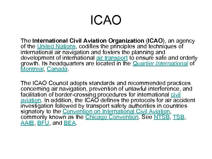 ICAO The International Civil Aviation Organization (ICAO), an agency of the United Nations, codifies