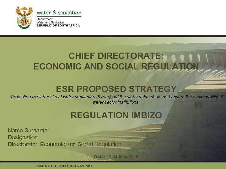 CHIEF DIRECTORATE: ECONOMIC AND SOCIAL REGULATION PRESENTATION TITLE Presented by: Name Surname Directorate ESR