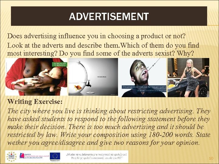ADVERTISEMENT Does advertising influence you in choosing a product or not? Look at the