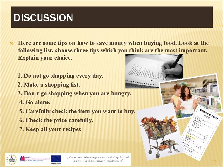 DISCUSSION Here are some tips on how to save money when buying food. Look