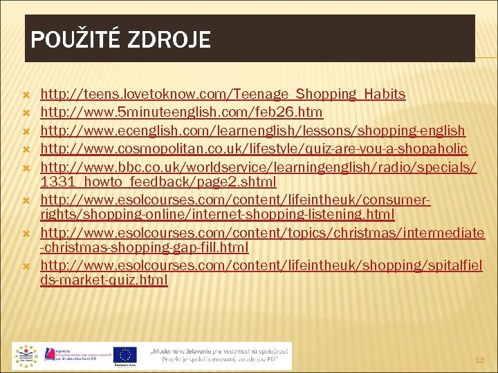 POUŽITÉ ZDROJE http: //teens. lovetoknow. com/Teenage_Shopping_Habits http: //www. 5 minuteenglish. com/feb 26. htm http: