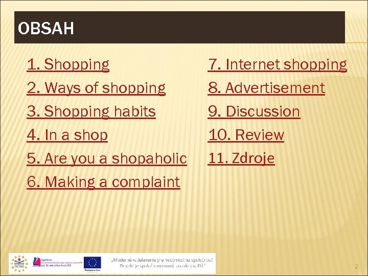 OBSAH 1. Shopping 2. Ways of shopping 3. Shopping habits 4. In a shop