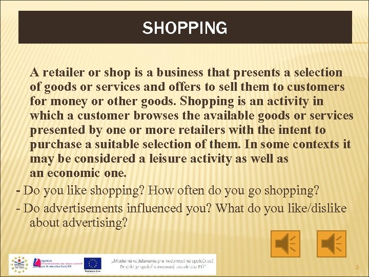 SHOPPING A retailer or shop is a business that presents a selection of goods