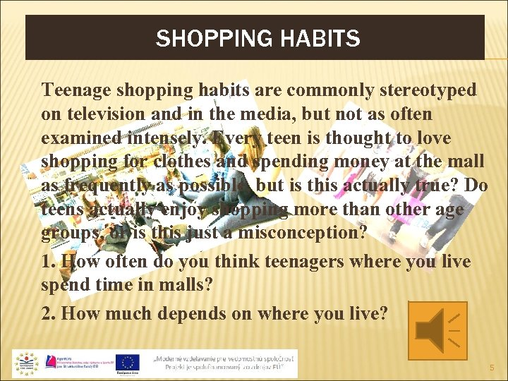 SHOPPING HABITS Teenage shopping habits are commonly stereotyped on television and in the media,
