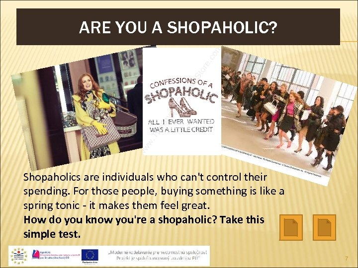 ARE YOU A SHOPAHOLIC? Shopaholics are individuals who can't control their spending. For those