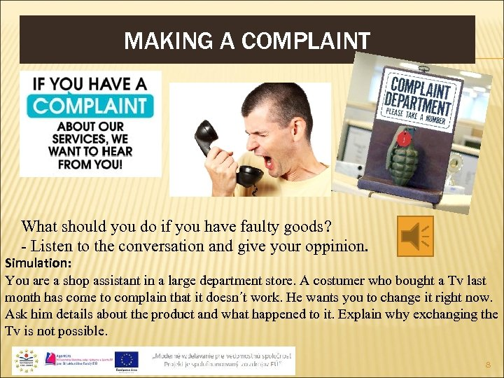 MAKING A COMPLAINT What should you do if you have faulty goods? - Listen